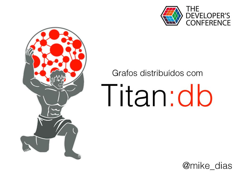 Titan:db Grafos distribuídos com @mike_dias