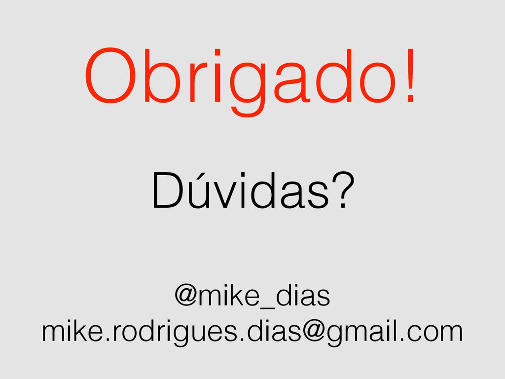 Obrigado! @mike_dias mike.rodrigues.dias@gmail....