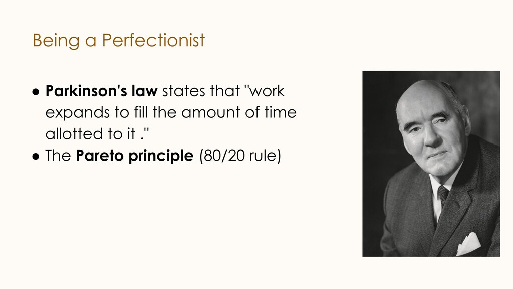 Being a Perfectionist ● Parkinson's law states ...