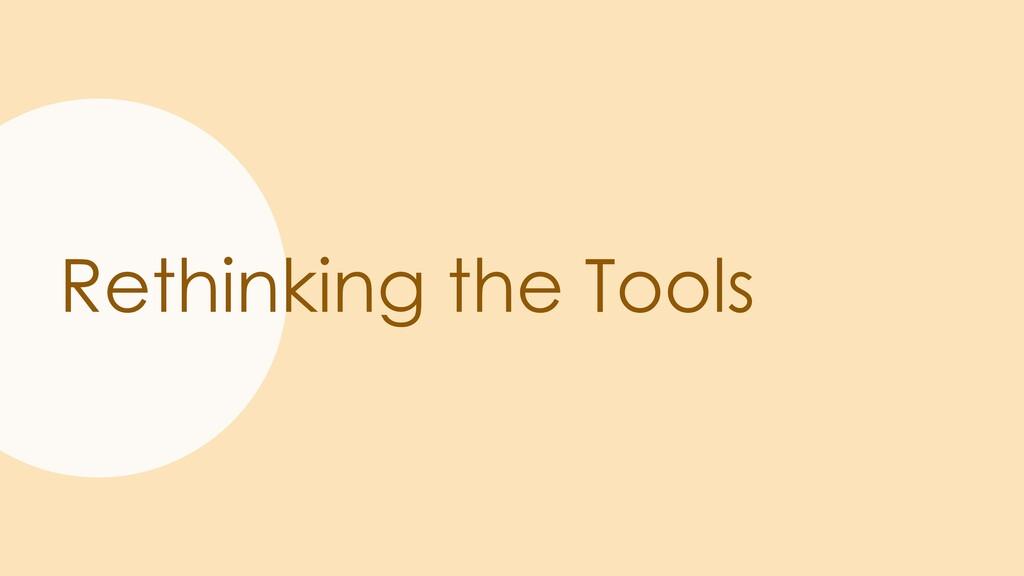 Rethinking the Tools