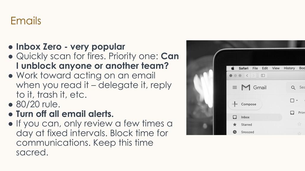 Emails ● Inbox Zero - very popular ● Quickly sc...