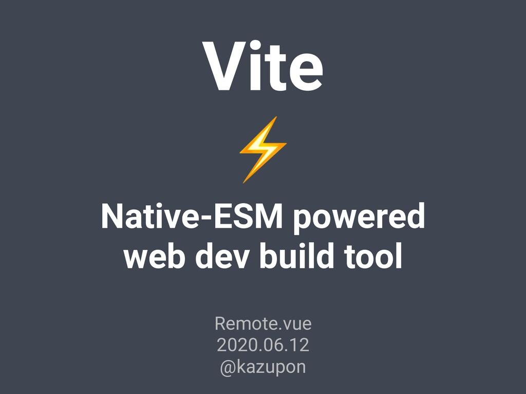 Vite ⚡ Native-ESM powered web dev build tool Re...