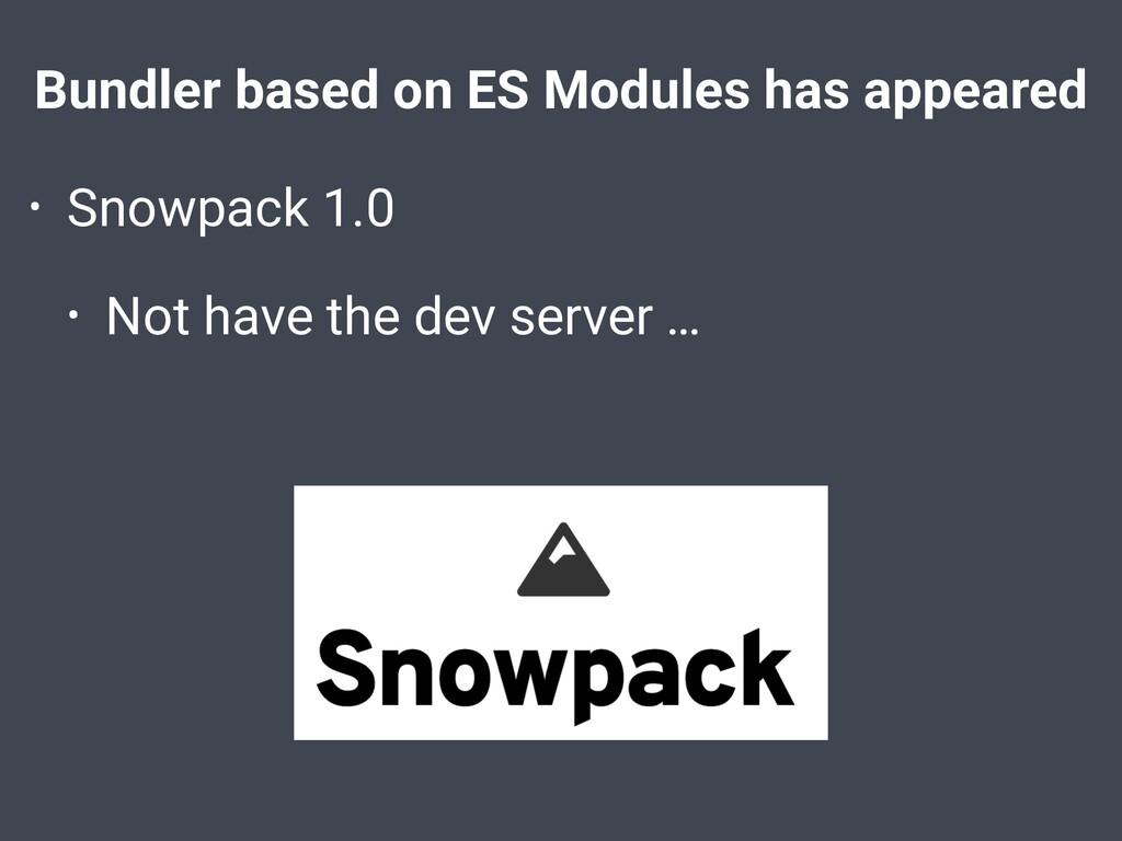 Bundler based on ES Modules has appeared • Snow...