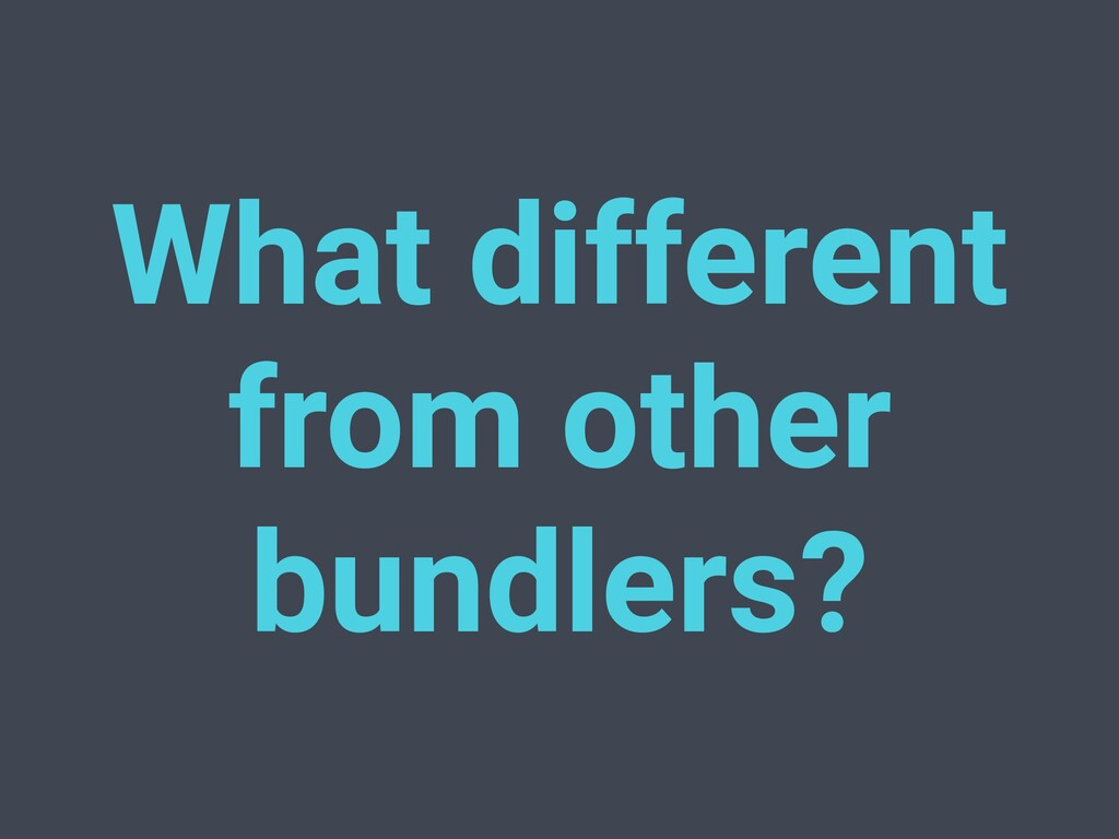 What different from other bundlers?