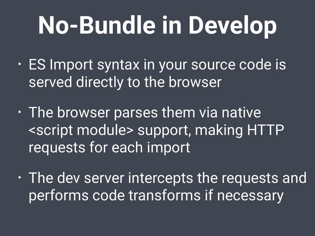 No-Bundle in Develop • ES Import syntax in your...