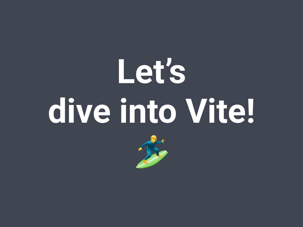 Let's dive into Vite!