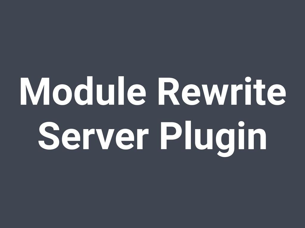 Module Rewrite Server Plugin