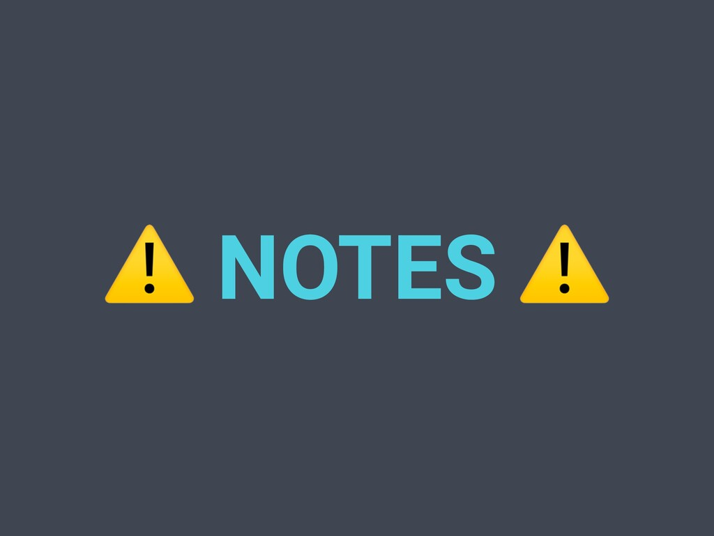 ⚠ NOTES ⚠