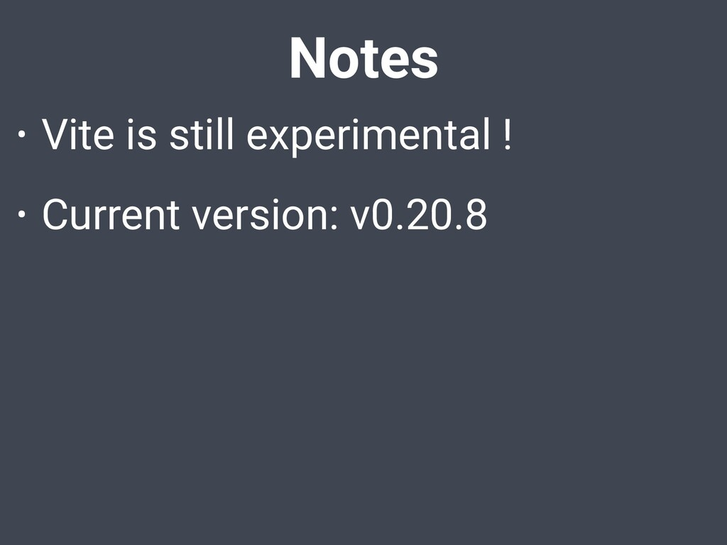 Notes • Vite is still experimental ! • Current ...