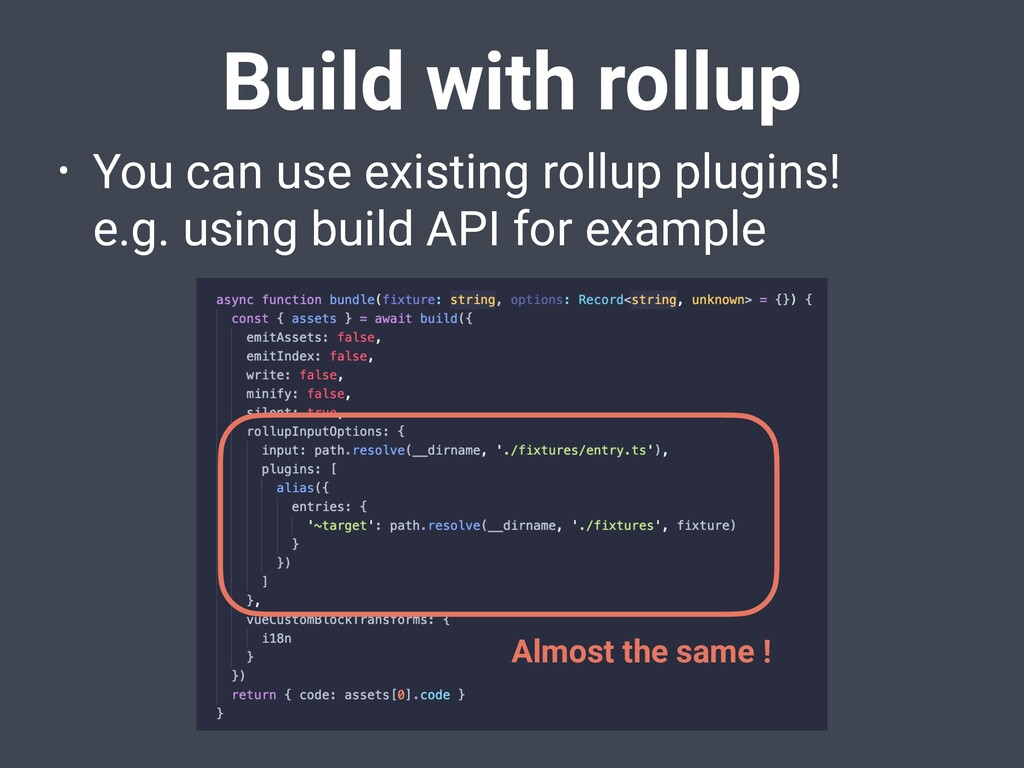 Build with rollup • You can use existing rollup...