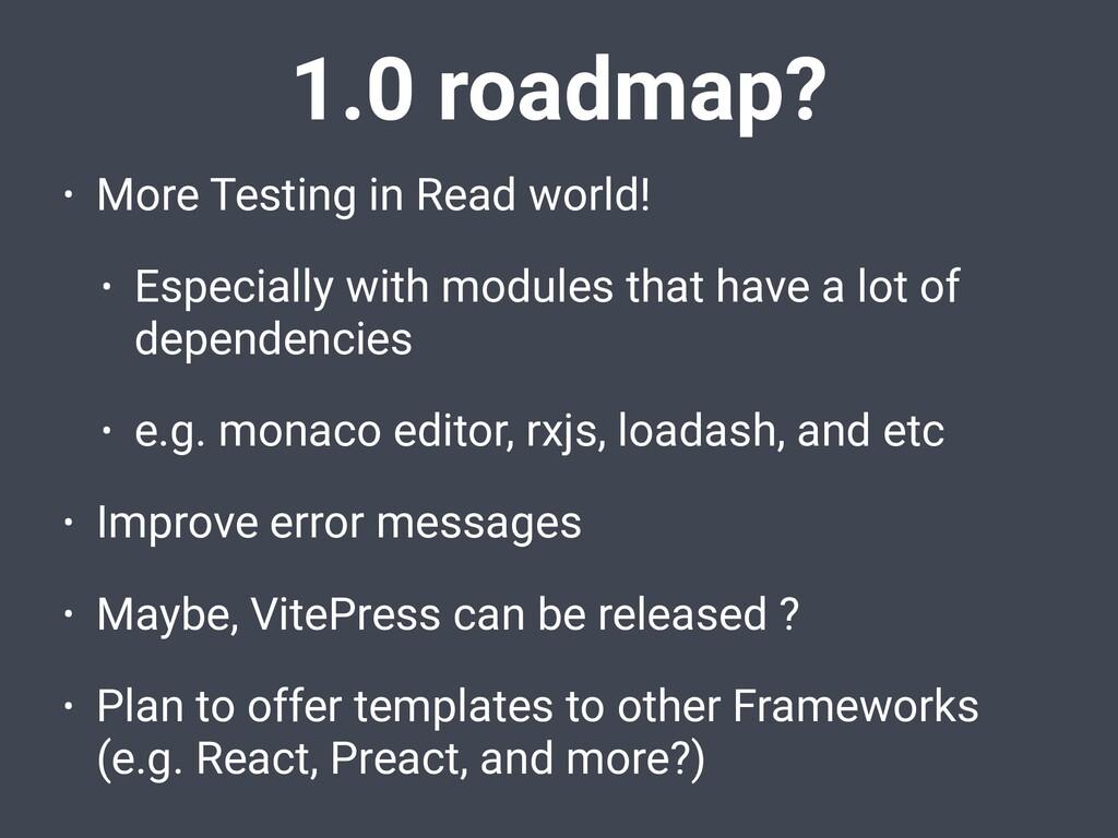 1.0 roadmap? • More Testing in Read world! • Es...