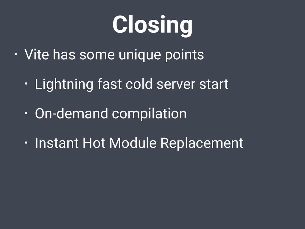 • Vite has some unique points • Lightning fast ...