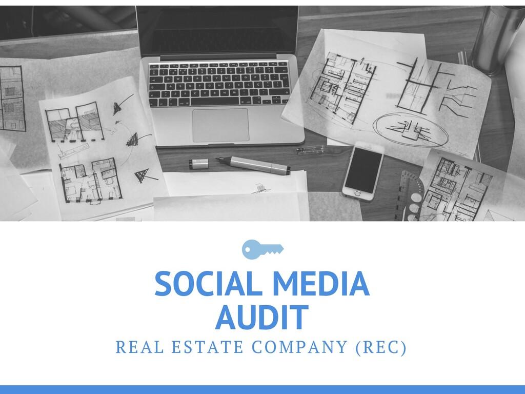 SOCIAL MEDIA AUDIT REAL ESTATE COMPANY (REC)