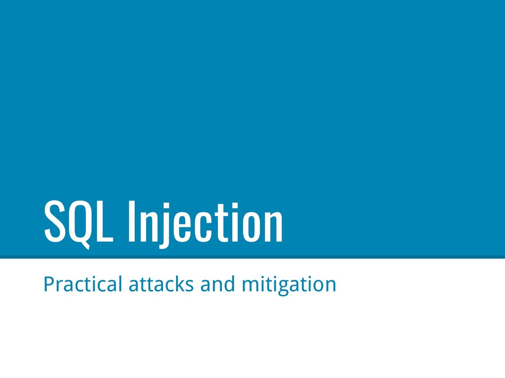 SQL Injection Practical attacks and mitigation