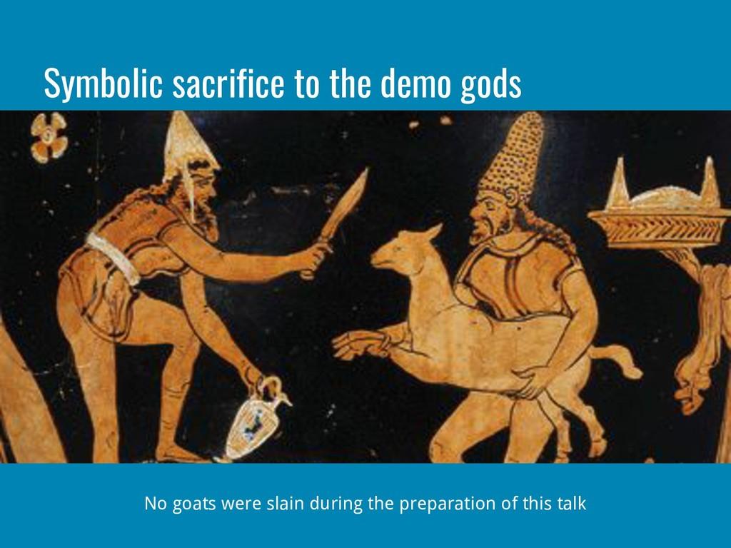 Symbolic sacrifice to the demo gods No goats we...