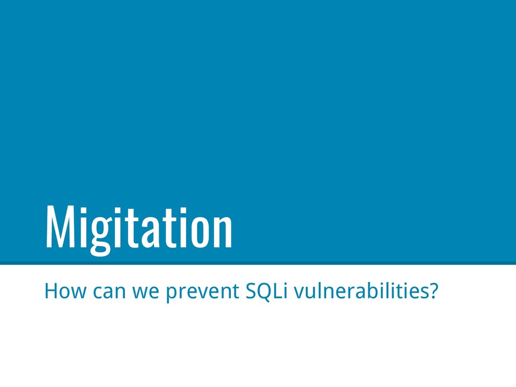Migitation How can we prevent SQLi vulnerabilit...