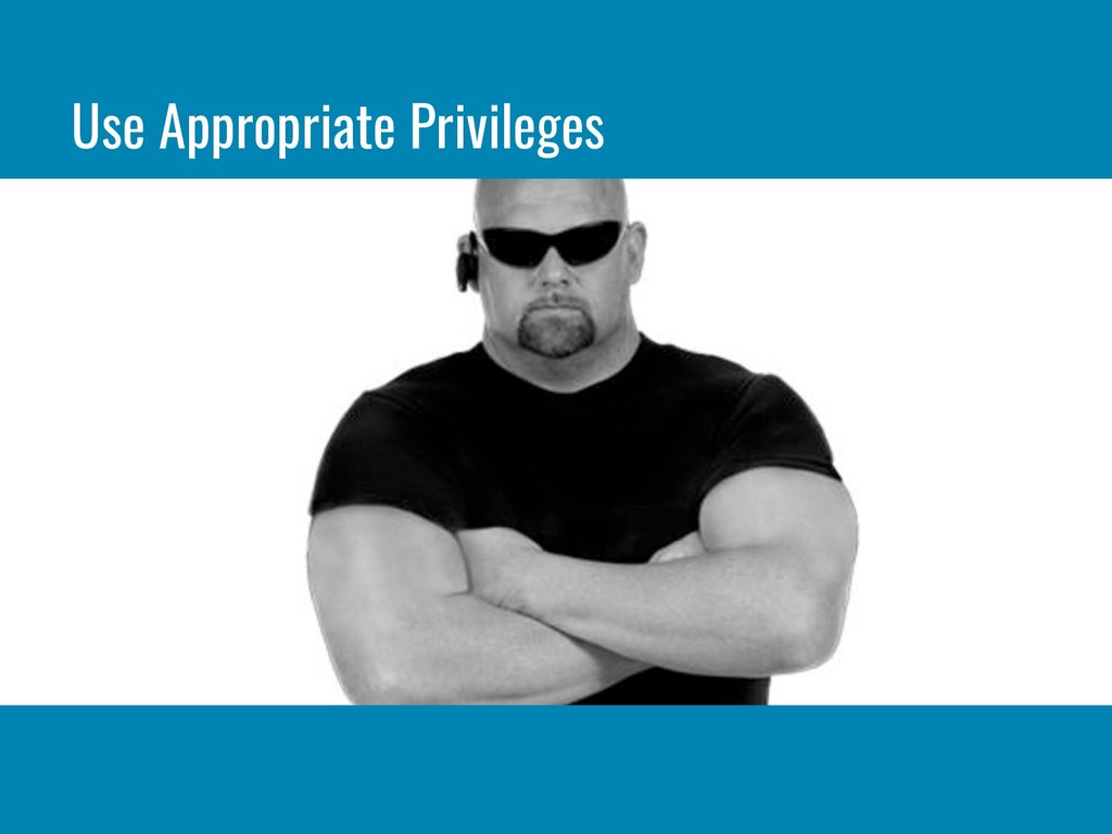 Use Appropriate Privileges