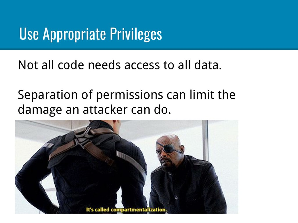 Not all code needs access to all data. Separati...
