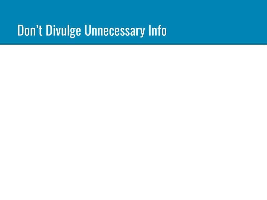 Don't Divulge Unnecessary Info