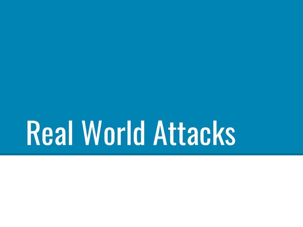 Real World Attacks