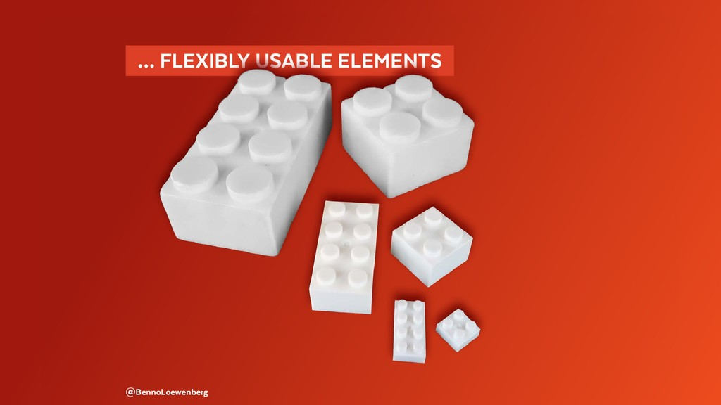 … FLEXIBLY USABLE ELEMENTS  @BennoLoewenberg