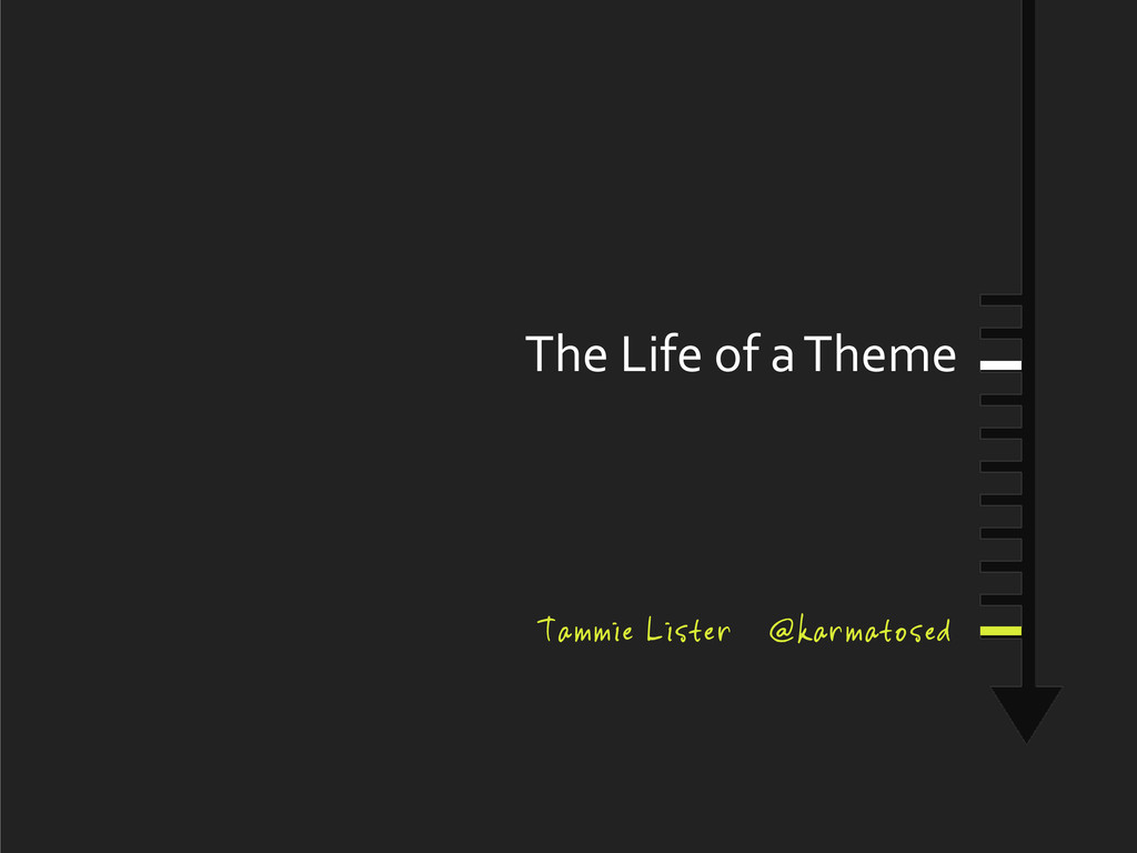 The Life of a Theme Tammie Lister @...