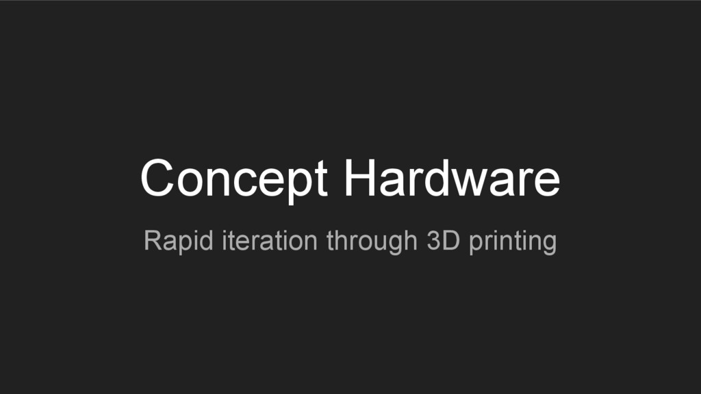 Concept Hardware Rapid iteration through 3D pri...