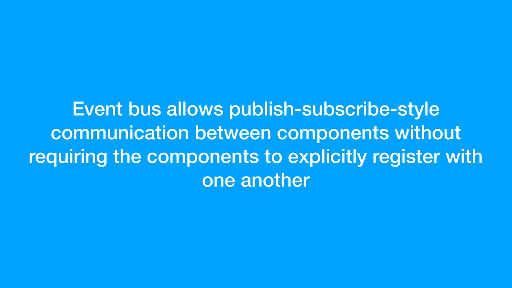 Event bus allows publish-subscribe-style commun...