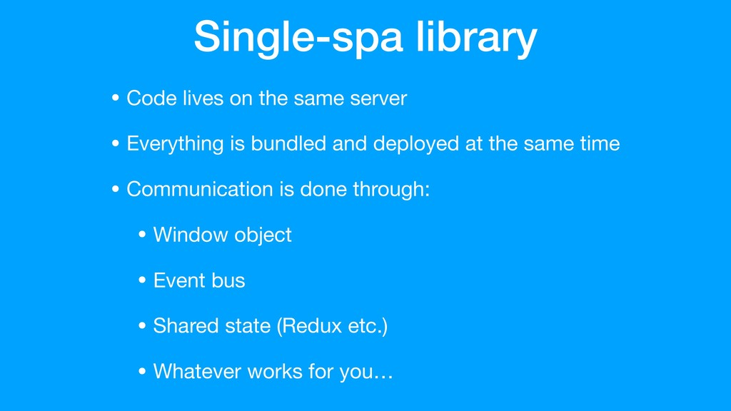 Single-spa library • Code lives on the same ser...