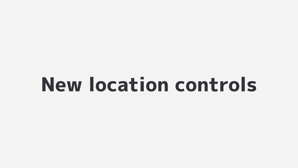 New location controls