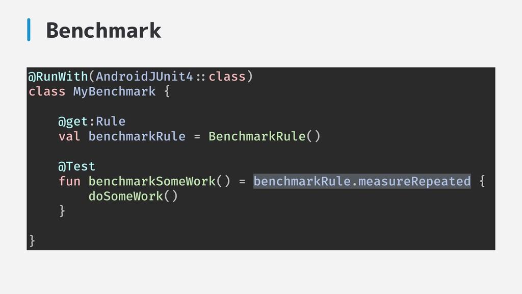"""Benchmark @RunWith(AndroidJUnit4""""::class) class..."""