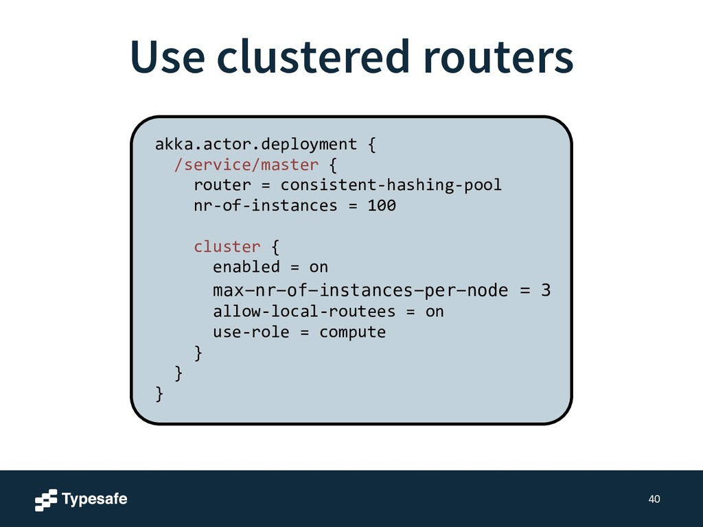 Use clustered routers 40 akka.actor.deployment...