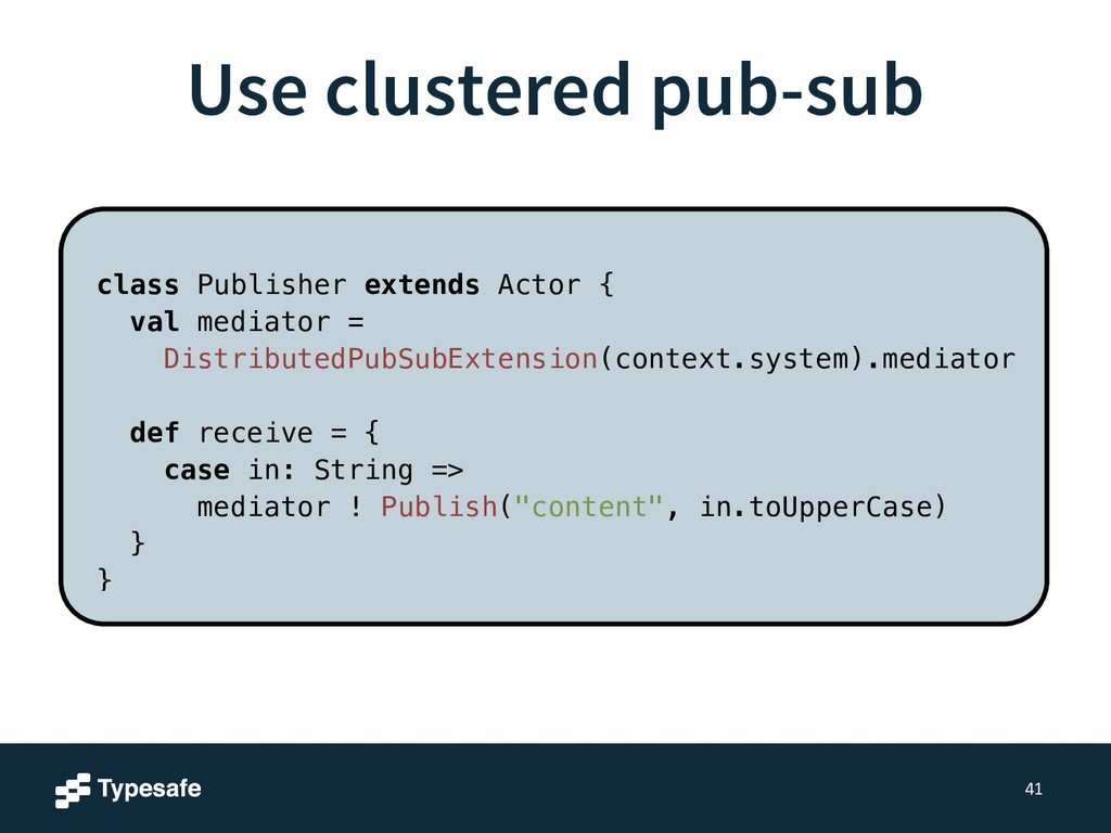Use clustered pub-sub 41 class Publisher extend...