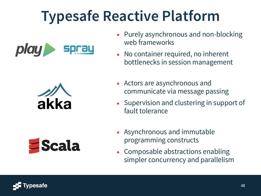 48 Typesafe Reactive Platform • Actors are asyn...
