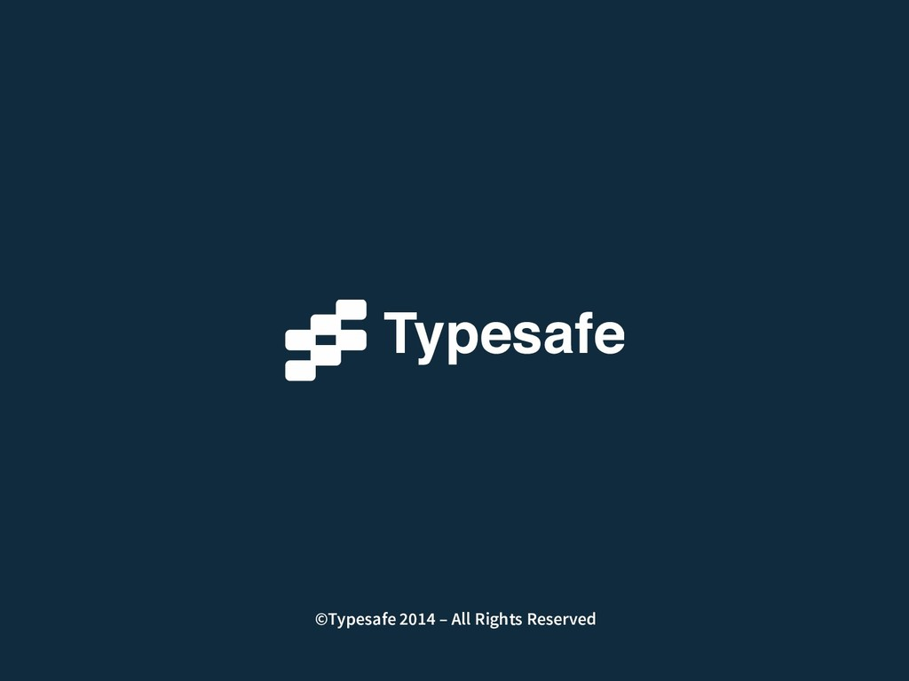 ©Typesafe 2014 – All Rights Reserved