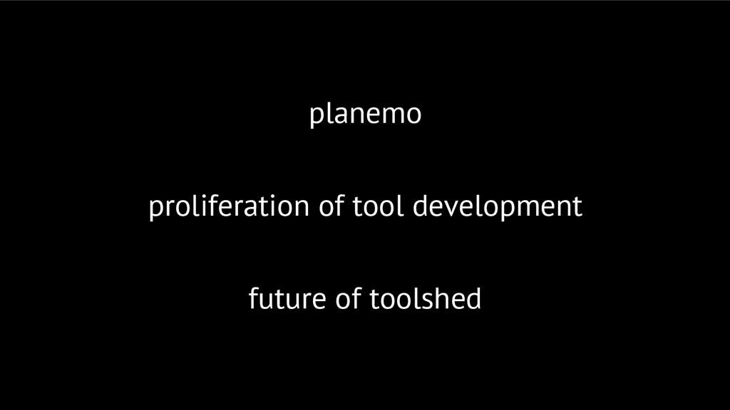 planemo proliferation of tool development futur...
