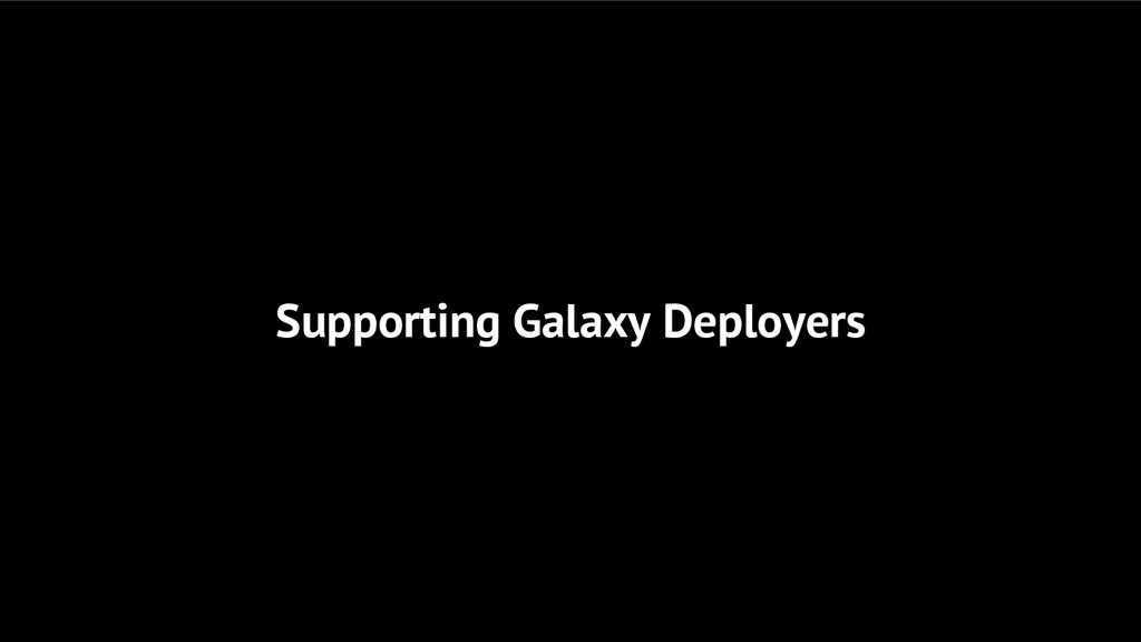 Supporting Galaxy Deployers
