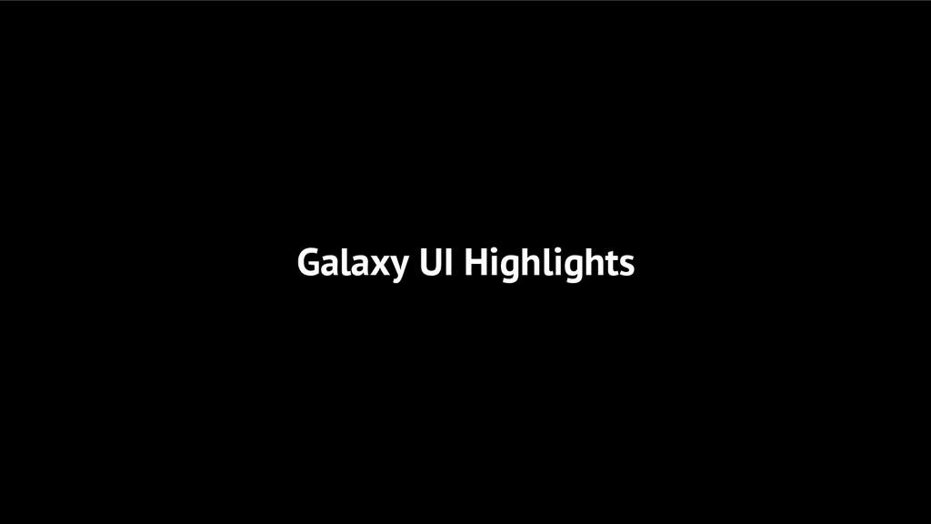 Galaxy UI Highlights