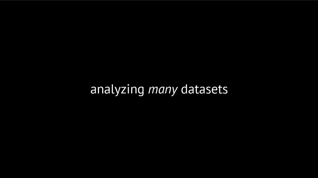 analyzing many datasets