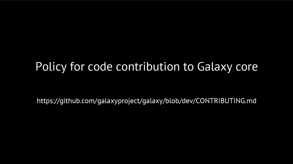 Policy for code contribution to Galaxy core htt...