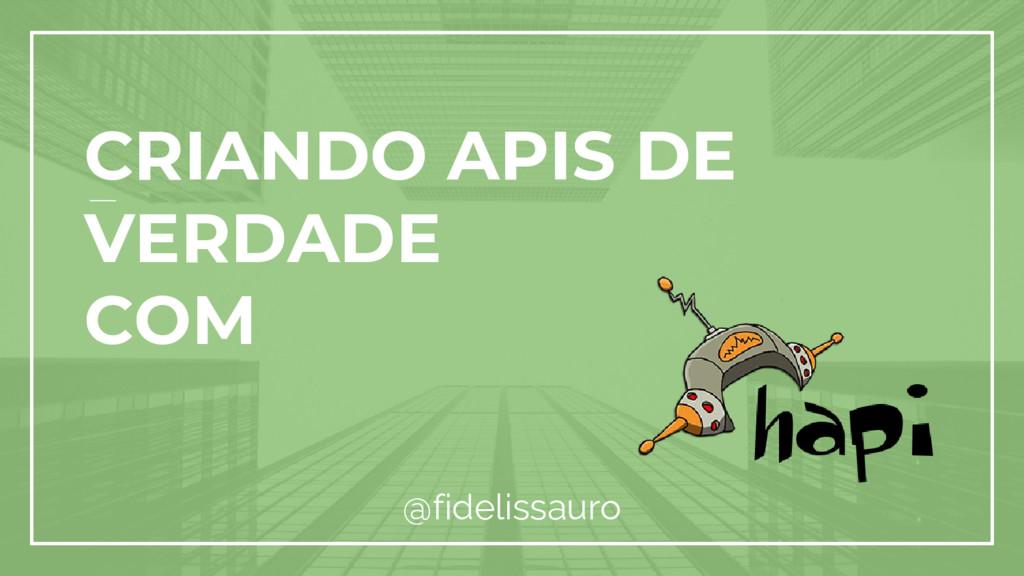 CRIANDO APIS DE VERDADE COM @fidelissauro