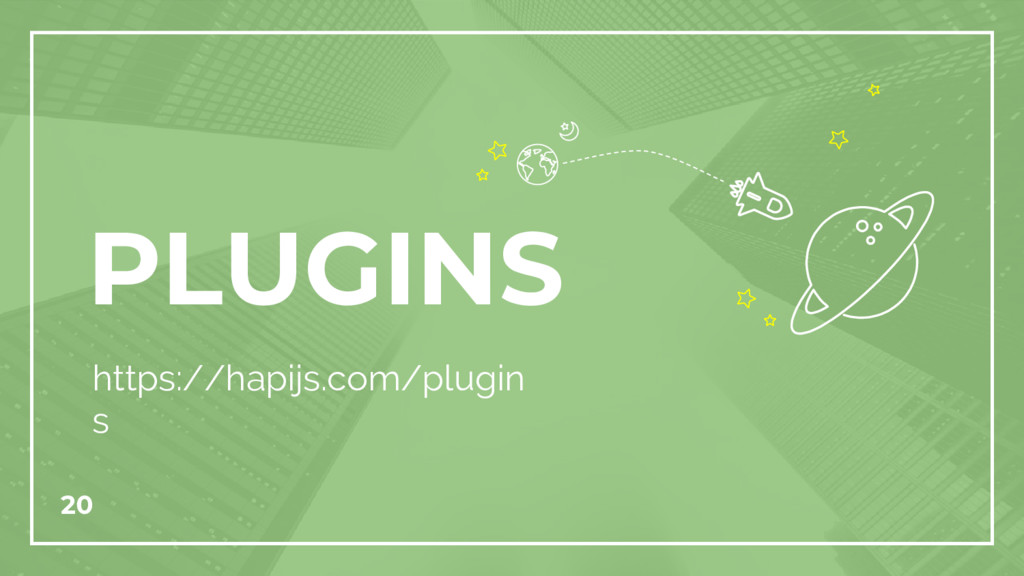 PLUGINS https://hapijs.com/plugin s 20