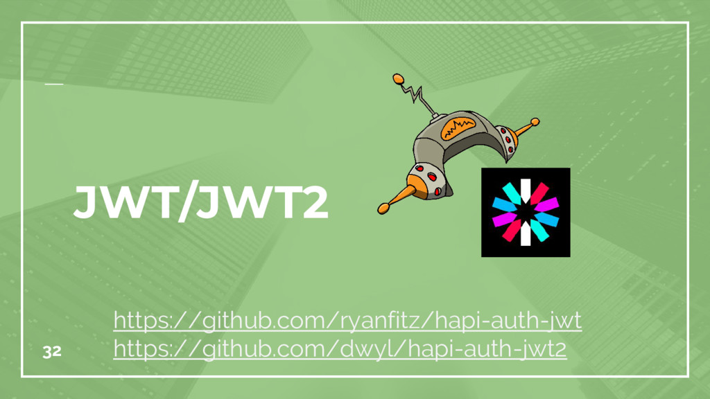 32 https://github.com/ryanfitz/hapi-auth-jwt ht...