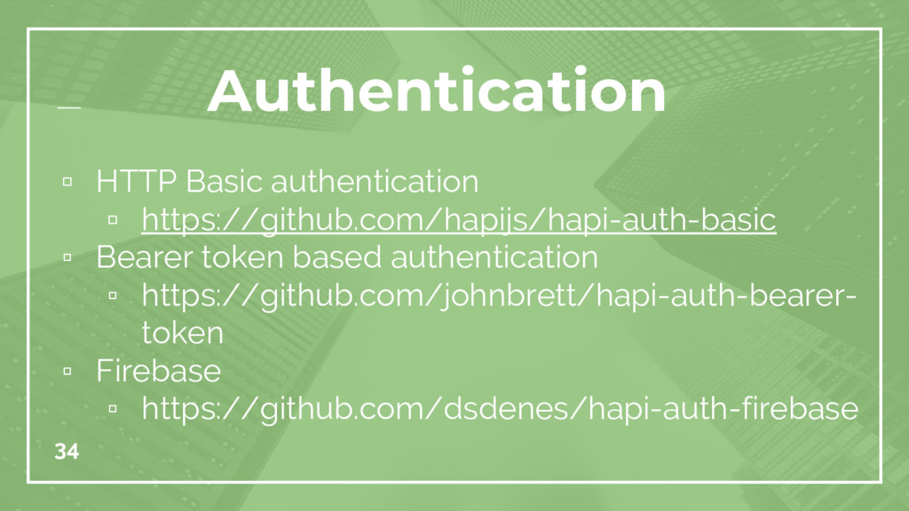 34 Authentication ▫ HTTP Basic authentication ▫...