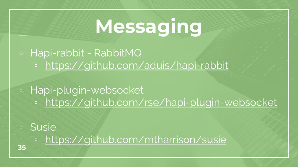 35 Messaging ▫ Hapi-rabbit - RabbitMQ ▫ https:/...