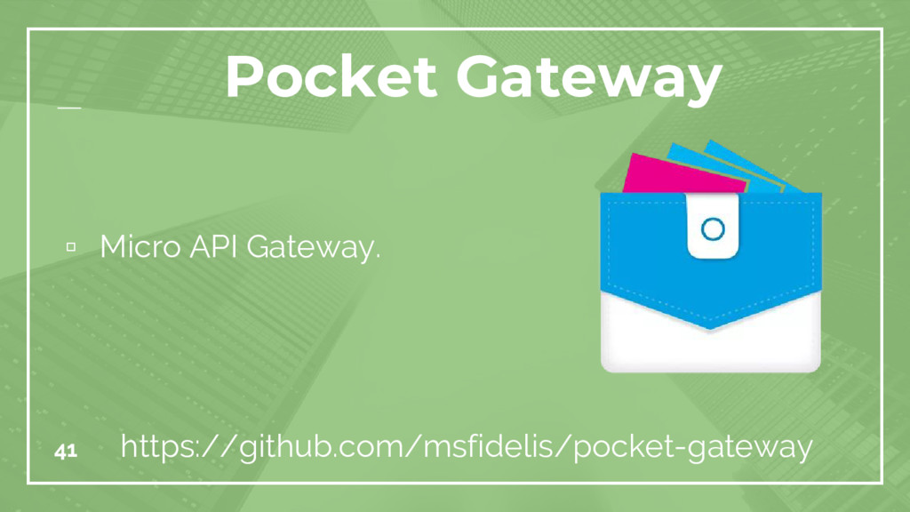 41 Pocket Gateway https://github.com/msfidelis/...