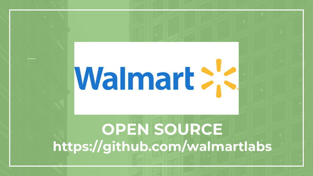 OPEN SOURCE https://github.com/walmartlabs