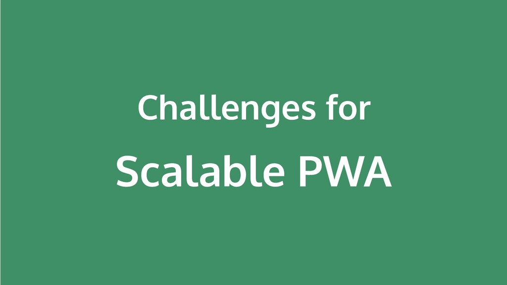 Challenges for Scalable PWA
