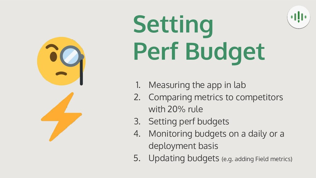 Setting Perf Budget 1. Measuring the app in lab...
