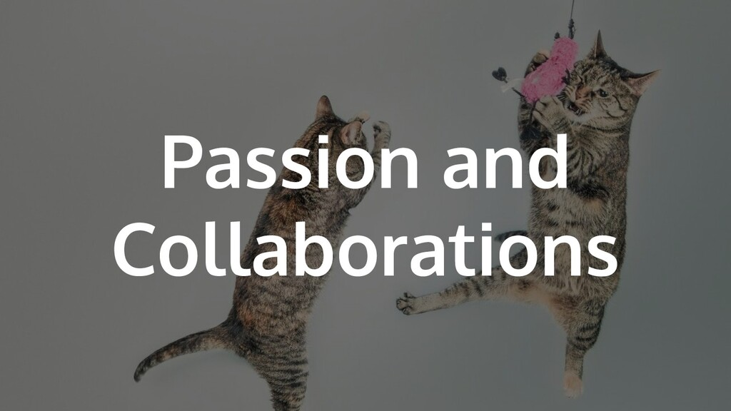 Passion and Collaborations